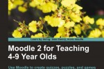 Book Review: Moodle 2 for Teaching 4-9 Year Olds by Nicholas Freear